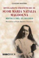 Rivelazioni profetiche di suor Maria Natalia Magdolna - Claudia Matera