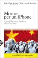 Morire per un iPhone - Ngai Pun, Chan Jenny, Sullivan Lawrence Edward