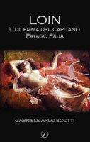 Loin. Il dilemma del capitano Payago Paua - Gabriele Arlo Scotti