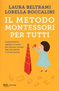 Copertina di 'Il metodo Montessori per tutti. Comprenderlo appieno e usarlo per educare i propri figli alla libertà e all'autonomia'