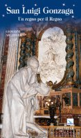 San Luigi Gonzaga. Un regno per il regno - Arledler Giovanni