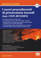 I nuovi procedimenti di prevenzione incendi dopo il D.M. 20/12/2012. Con CD-ROM - Di Nicola Mario