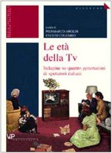 Copertina di 'Le età della tv. Indagine su quattro generazioni di spettatori italiani'