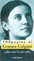 Centopagine di Gemma Galgani. Sola con Ges� solo - Pierfederici Benedetta