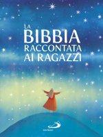 La Bibbia raccontata ai ragazzi - Silvia A. Colombo , Rosa Mediani