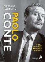 Paolo Conte. Storia del poeta che dipinse la musica - Padalino Massimo