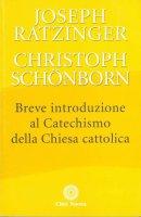 Breve introduzione al catechismo della Chiesa cattolica - Benedetto XVI (Joseph Ratzinger), Schonborn Christoph