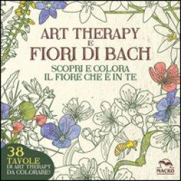 Copertina di 'Art therapy e fiori di Bach. Scopri e colora il fiore che è in te'