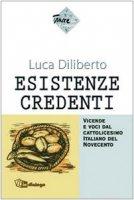 Esistenze credenti. Vicende e voci dal cattolicesimo italiano del Novecento - Diliberto Luca