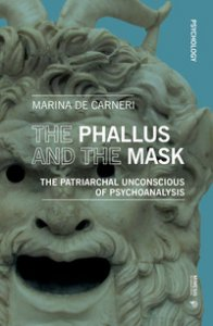 Copertina di 'The phallus and the mask. The patriarchal uncoscious of psychoanalysis'