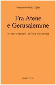 Copertina di 'Fra Atene e Gerusalemme. Il nuovo pensiero di Franz Rosenzweig'