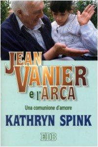 Copertina di 'Jean Vanier e l'Arca. Una comunione d'amore'