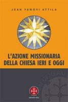 L'azione missionaria della Chiesa ieri e oggi - Jean Attila Yawovi