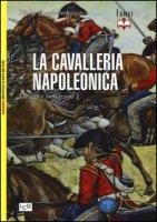 La cavalleria napoleonica. Tattiche e formazioni - Haythornthwaite Philip