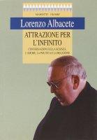 Attrazione per l'infinito. Conversazioni sulla scienza, l'amore, la politica e la religione - Albacete Lorenzo