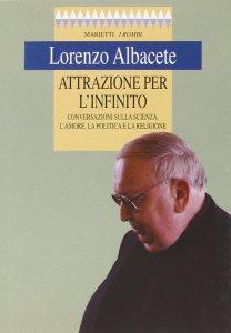 Copertina di 'Attrazione per l'infinito. Conversazioni sulla scienza, l'amore, la politica e la religione'