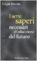 I sette saperi necessari all'educazione del futuro - Morin Edgar