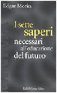 Copertina di 'I sette saperi necessari all'educazione del futuro'