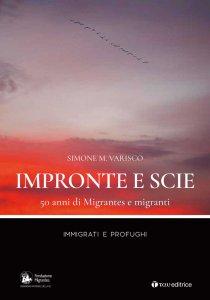 Copertina di 'Impronte e scie. 50 anni di Migrantes e migranti: Immigrati e profughi'