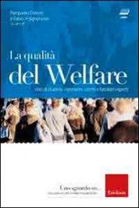 Copertina di 'La qualità del welfare. Voci di studiosi, operatori, utenti e familiari esperti. Con DVD'