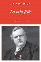 Mia fede. (La) - Gilbert K. Chesterton