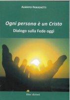 Ogni persona è un Cristo. Dialogo sulla fede oggi - Alberto Panighetti