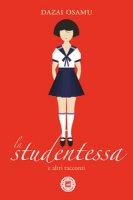 La studentessa e altri racconti - Dazai Osamu