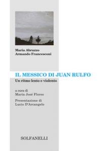 Copertina di 'Il Messico di Juan Rulfo. Un ritmo lento e violento'