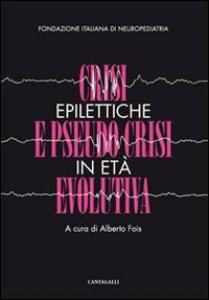Copertina di 'Crisi epilettiche e pseudo crisi in età evolutiva'