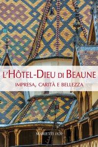 Copertina di 'L' Hotel-Dieu di Beaune. Impresa, carità e bellezza. Ediz. illustrata'