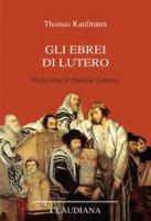 Gli Ebrei di Lutero - Thomas Kaufmann