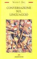 Conversazione sul linguaggio - Ong Walter J.