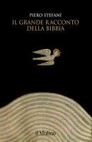 Il grande racconto della Bibbia - Piero Stefani