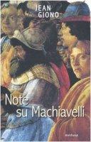 Note su Machiavelli. Con uno scritto su Firenze - Giono Jean