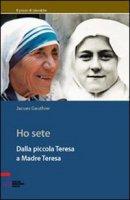 Ho sete. Dalla piccola Teresa a madre Teresa - Gauthier Jacques
