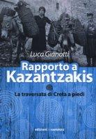 Rapporto a Kazantzakis. La traversata di Creta a piedi - Gianotti Luca