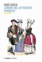 L' amore nel Settecento francese. Idee e forme - Cocco Enzo