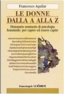 Copertina di 'Le donne dalla A alla Z. Dizionario semiserio di psicologia femminile: per capire ed essere capite'