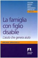 La famiglia con figlio disabile. L'aiuto che genera aiuto - Grasselli Bruna