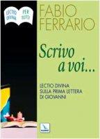 Scrivo a voi... Lectio divina sulla prima Lettera - Ferrario Fabio