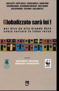 Copertina di 'Globalizzato sarà lei! Per dire no alla grande rete senza varcare la linea rossa'