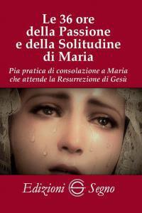 Copertina di 'Le 36 ore della Passione e della solitudine di Maria'