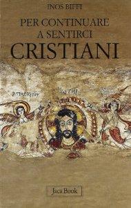 Copertina di 'Per continuare a sentirci cristiani'