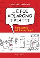 ... E poi volarono i piatti - Roberto Reis , Claudia Viola