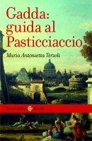 Gadda: guida al Pasticciaccio - Maria Antonietta Terzoli