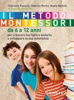 Il metodo Montessori da 6 a 12 anni - Charlotte Poussin, Hadrien Roche, Nadia Hamidi
