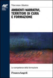 Copertina di 'Ambienti narrativi, territori di cura e formazione'