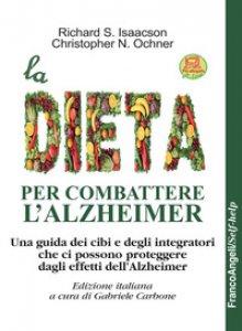Copertina di 'La dieta per combattere l'Alzheimer. Una guida dei cibi e degli integratori che ci possono proteggere dagli effetti dell'Alzheimer. Con Contenuto digitale per download'