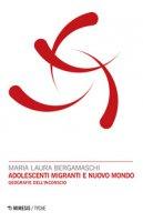 Adolescenti migranti e nuovo mondo. Geografie dell'inconscio - Bergamaschi