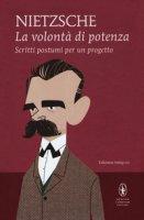 La volontà di potenza. Scritti postumi per un progetto. Ediz. integrale - Nietzsche Friedrich